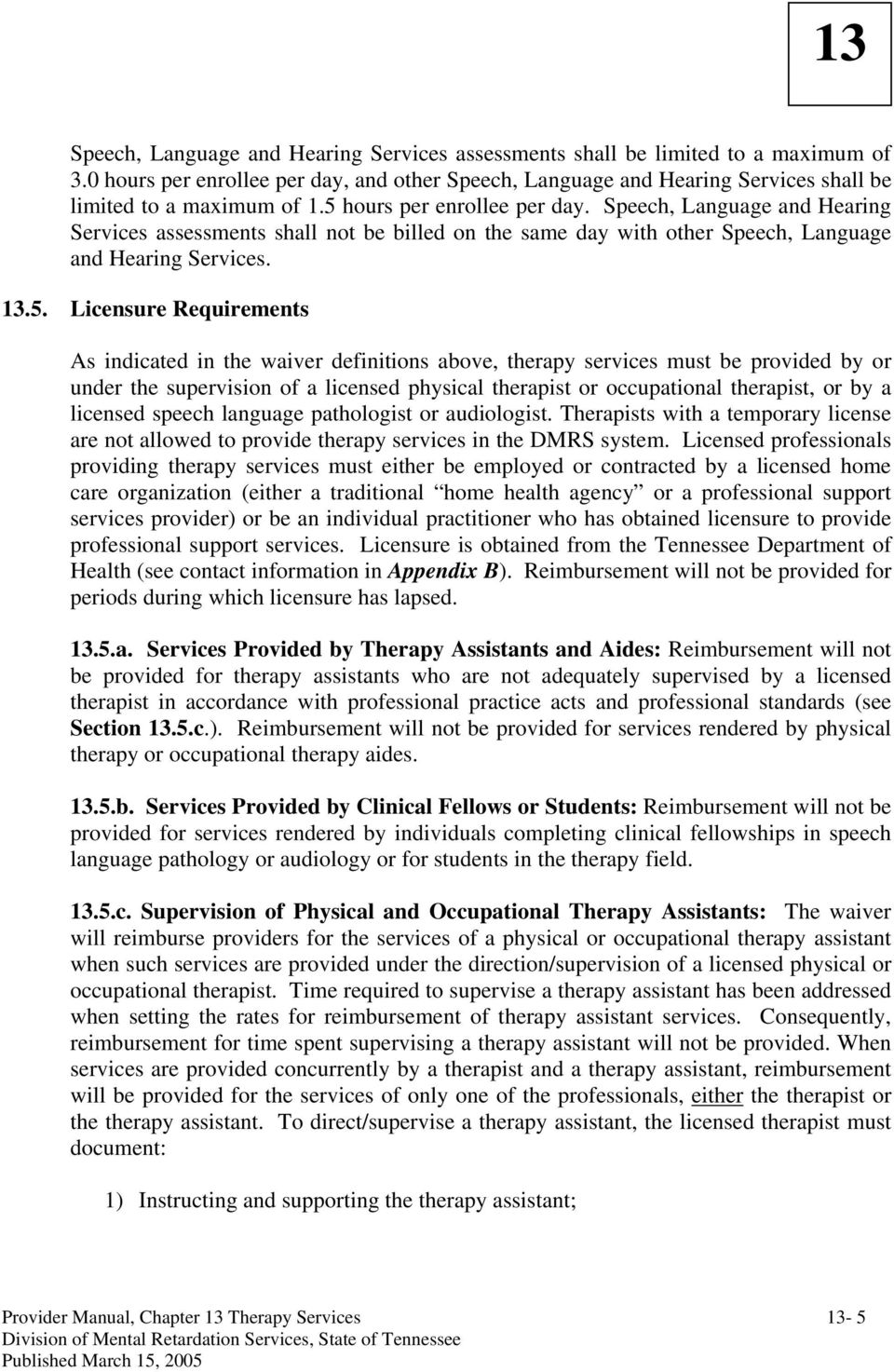 indicated in the waiver definitions above, therapy services must be provided by or under the supervision of a licensed physical therapist or occupational therapist, or by a licensed speech language
