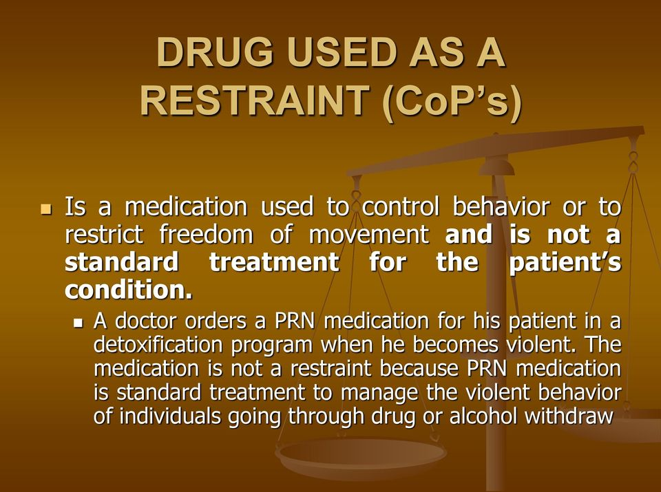 A doctor orders a PRN medication for his patient in a detoxification program when he becomes violent.