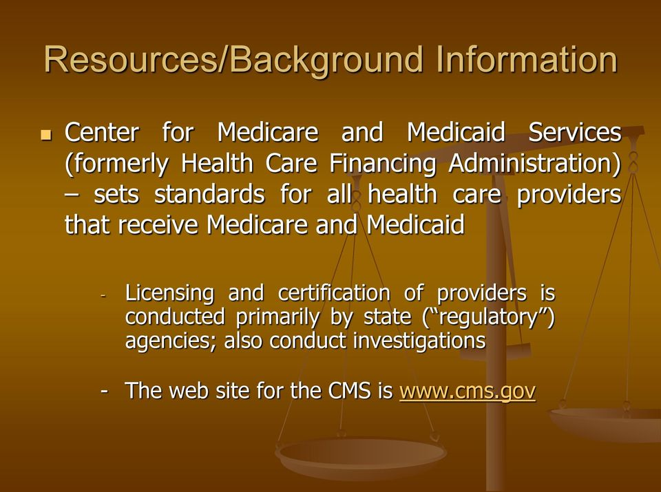 Medicare and Medicaid - Licensing and certification of providers is conducted primarily by