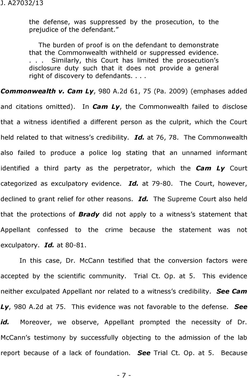 ... Similarly, this Court has limited the prosecution s disclosure duty such that it does not provide a general right of discovery to defendants.... Commonwealth v. Cam Ly, 980 A.2d 61, 75 (Pa.