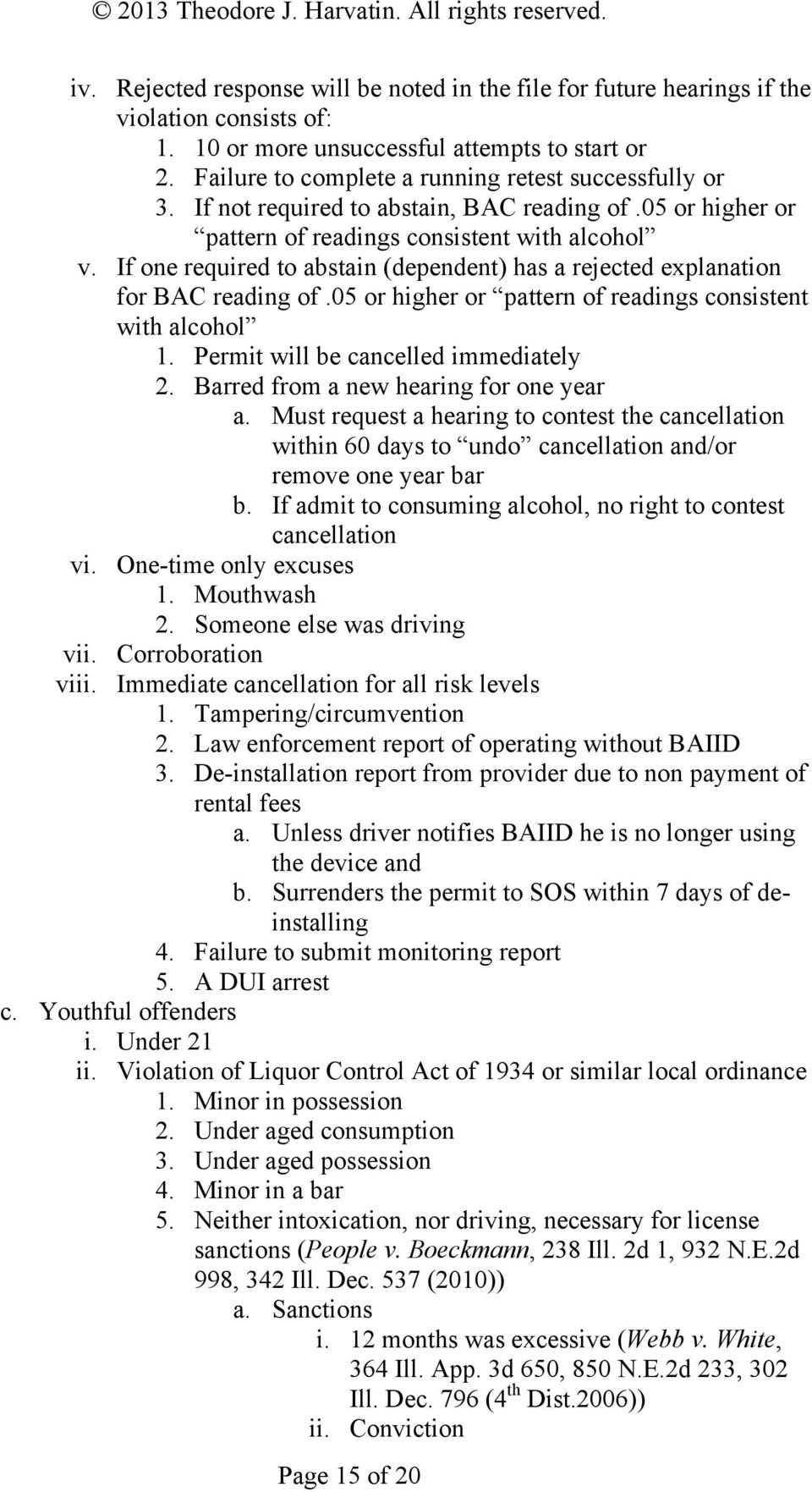 If one required to abstain (dependent) has a rejected explanation for BAC reading of.05 or higher or pattern of readings consistent with alcohol 1. Permit will be cancelled immediately 2.