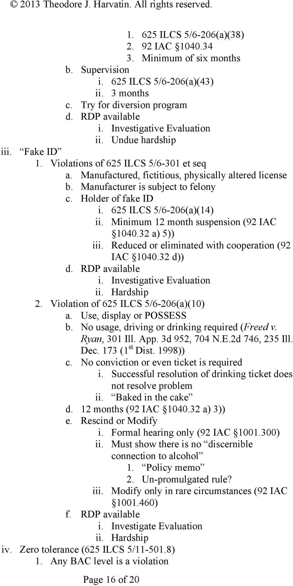 Holder of fake ID i. 625 ILCS 5/6-206(a)(14) ii. Minimum 12 month suspension (92 IAC 1040.32 a) 5)) iii. Reduced or eliminated with cooperation (92 IAC 1040.32 d)) d. RDP available i.