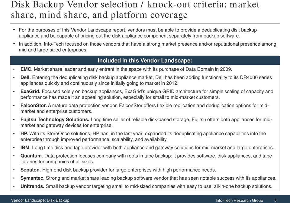 In addition, Info-Tech focused on those vendors that have a strong market presence and/or reputational presence among mid and large-sized enterprises. Included in this Vendor Landscape: EMC.