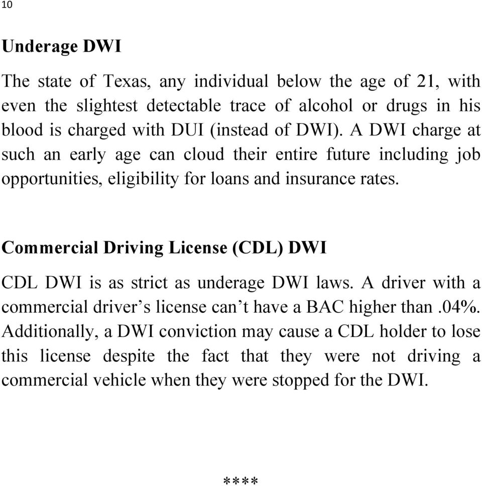 Commercial Driving License (CDL) DWI CDL DWI is as strict as underage DWI laws. A driver with a commercial driver s license can t have a BAC higher than.04%.