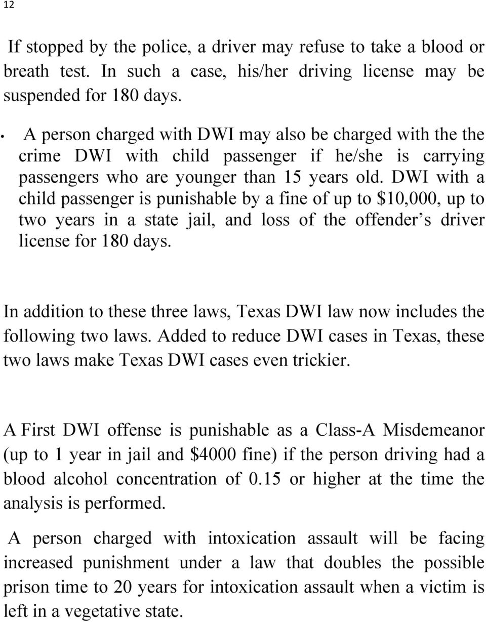 DWI with a child passenger is punishable by a fine of up to $10,000, up to two years in a state jail, and loss of the offender s driver license for 180 days.
