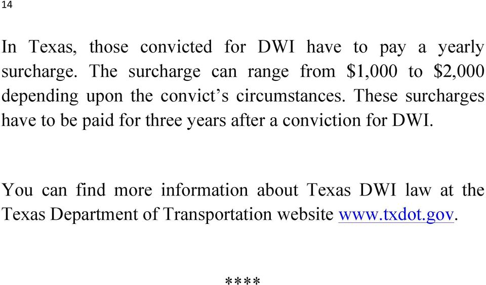 These surcharges have to be paid for three years after a conviction for DWI.