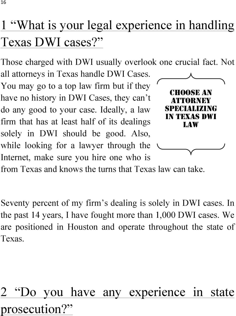 Also, while looking for a lawyer through the Internet, make sure you hire one who is from Texas and knows the turns that Texas law can take.