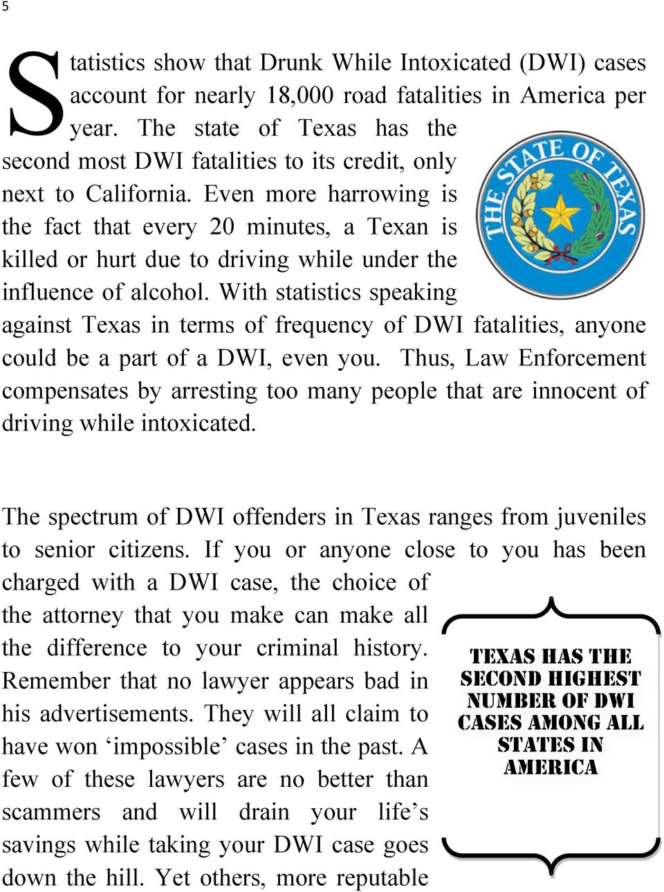 Even more harrowing is the fact that every 20 minutes, a Texan is killed or hurt due to driving while under the influence of alcohol.