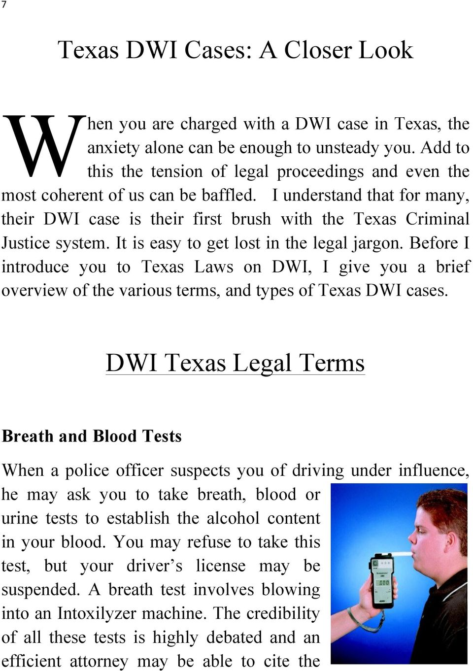 It is easy to get lost in the legal jargon. Before I introduce you to Texas Laws on DWI, I give you a brief overview of the various terms, and types of Texas DWI cases.