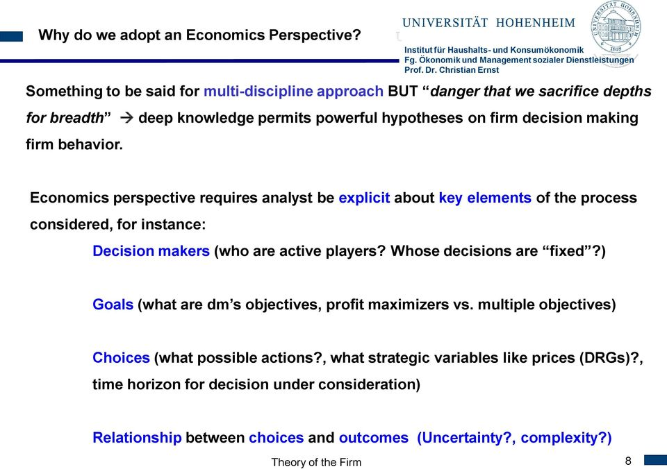 firm behavior. Economics perspective requires analyst be explicit about key elements of the process considered, for instance: Decision makers (who are active players?