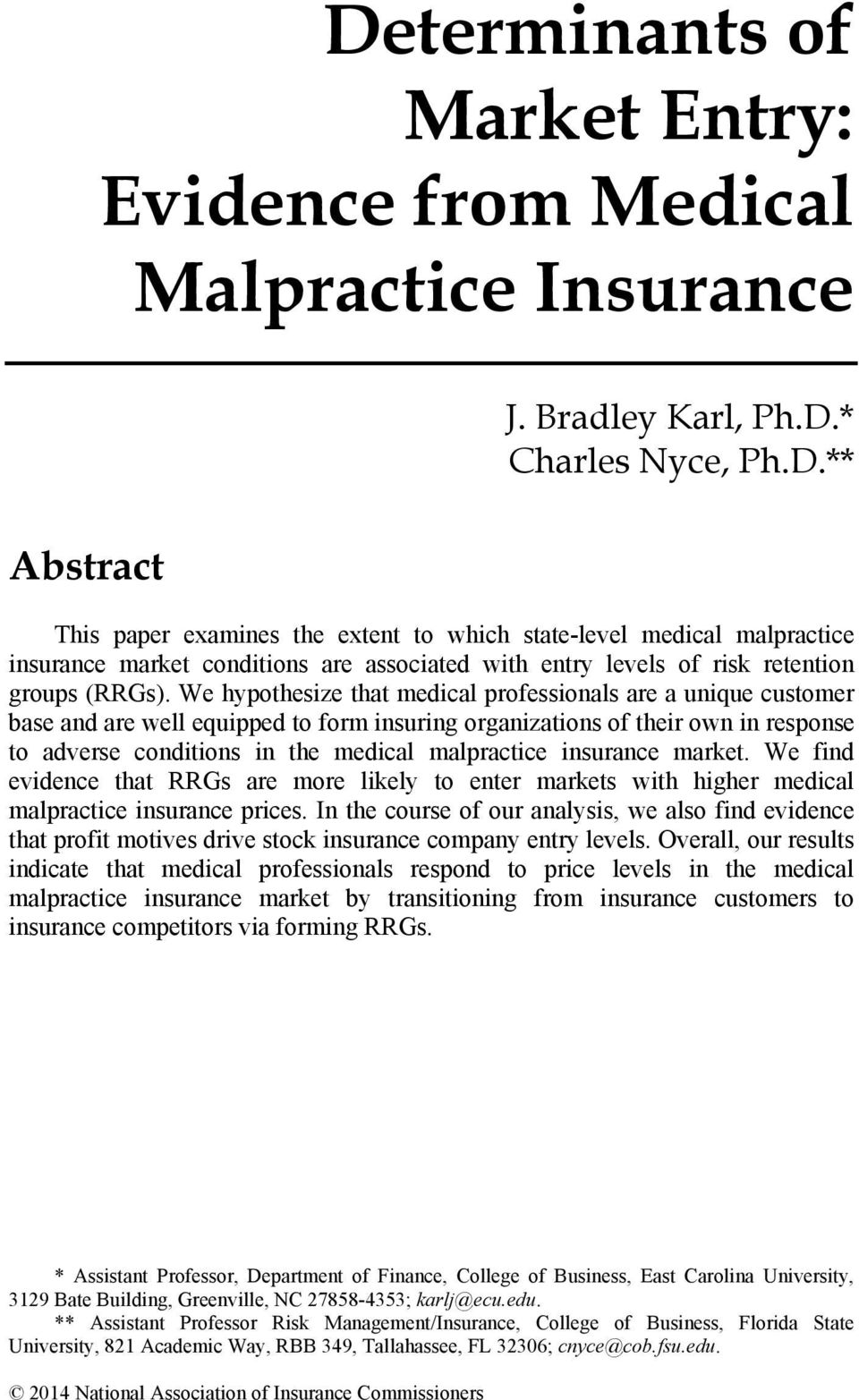 insurance market. We find evidence that RRGs are more likely to enter markets with higher medical malpractice insurance prices.