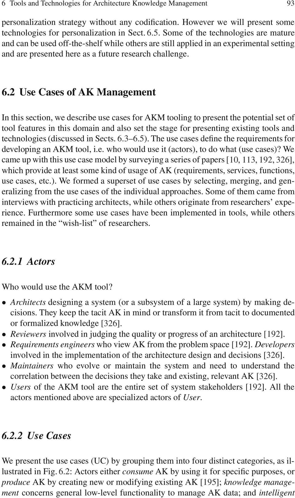 2 Use Cases of AK Management In this section, we describe use cases for AKM tooling to present the potential set of tool features in this domain and also set the stage for presenting existing tools
