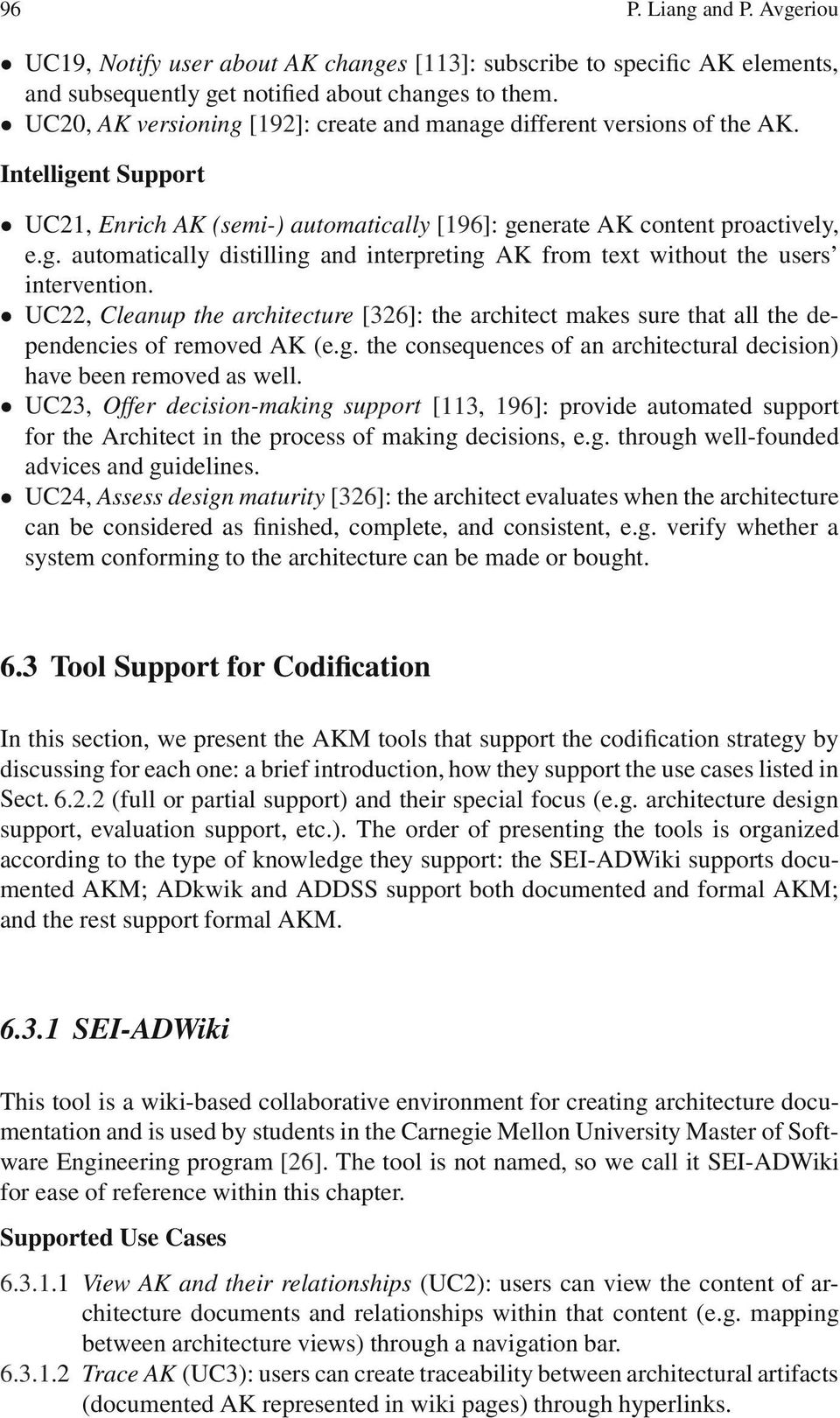 UC22, Cleanup the architecture [326]: the architect makes sure that all the dependencies of removed AK (e.g. the consequences of an architectural decision) have been removed as well.