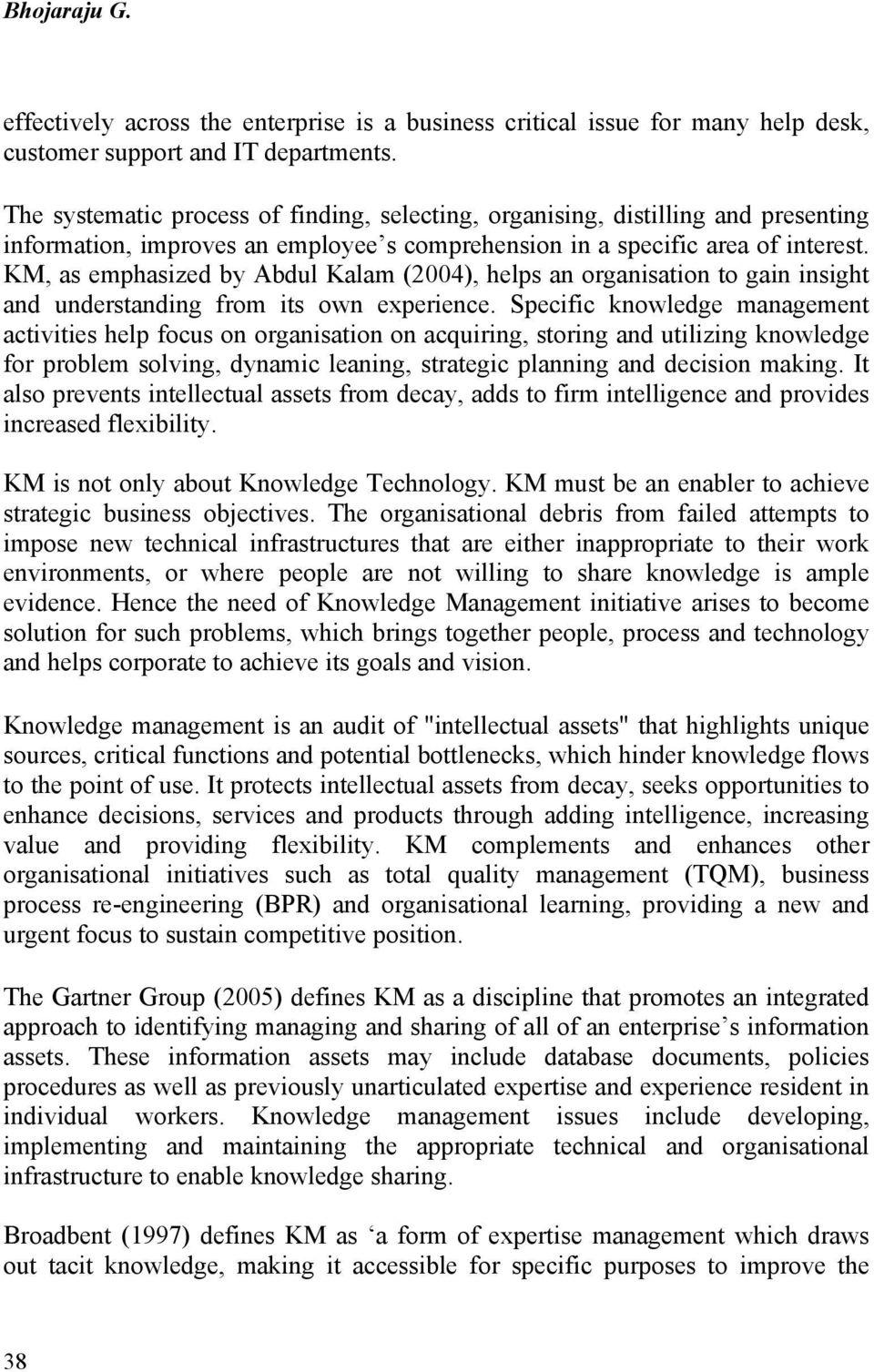 KM, as emphasized by Abdul Kalam (2004), helps an organisation to gain insight and understanding from its own experience.