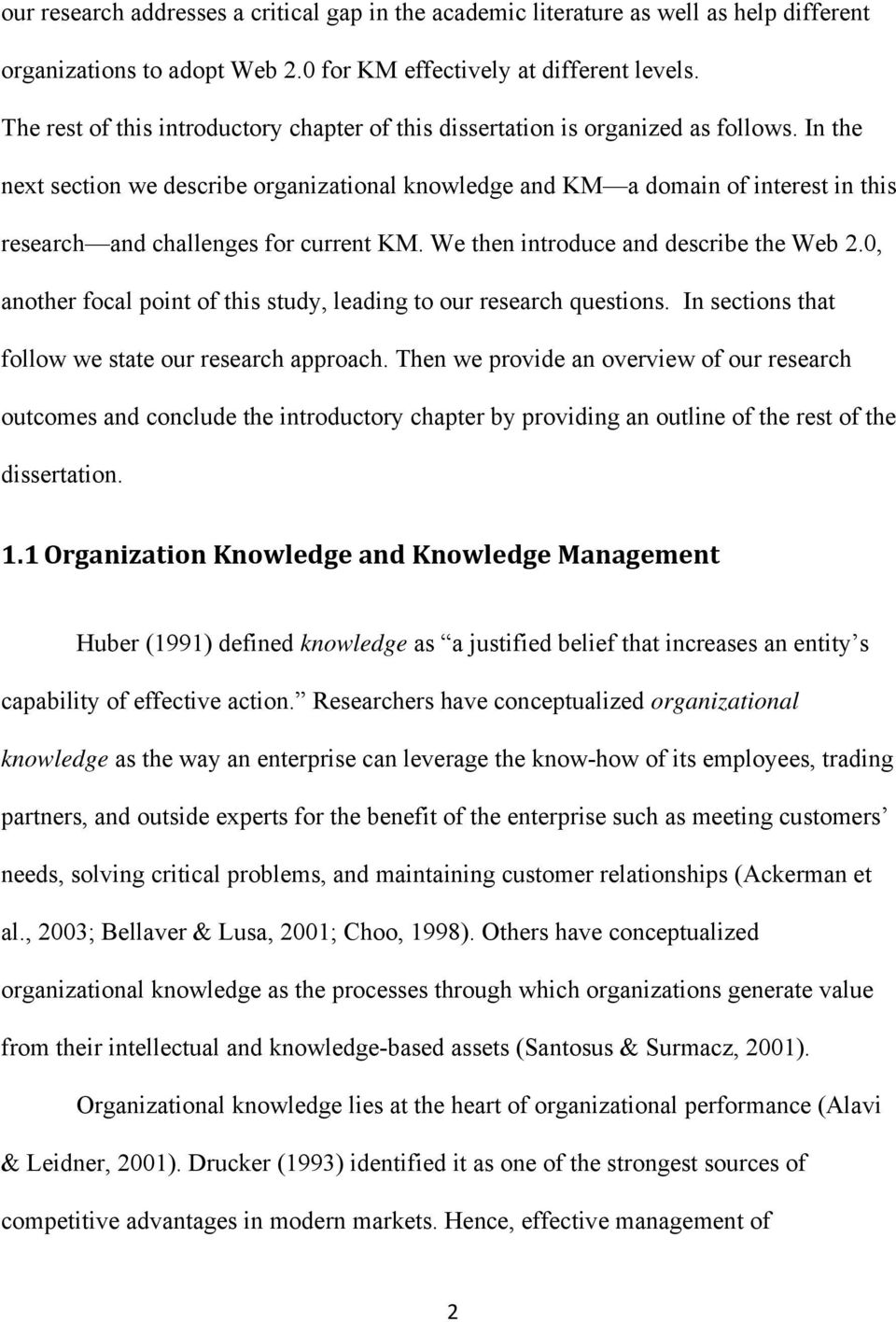 In the next section we describe organizational knowledge and KM a domain of interest in this research and challenges for current KM. We then introduce and describe the Web 2.