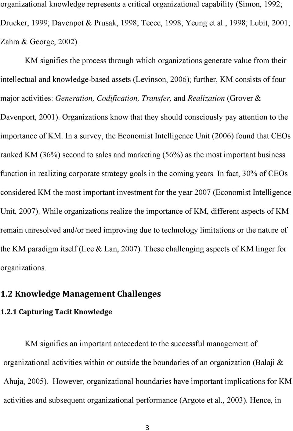 Codification, Transfer, and Realization (Grover & Davenport, 2001). Organizations know that they should consciously pay attention to the importance of KM.