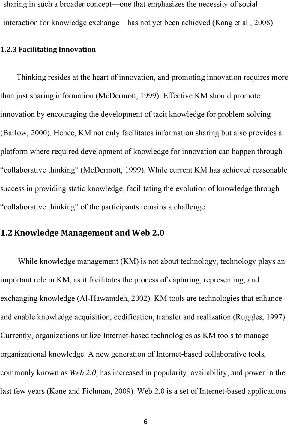 Effective KM should promote innovation by encouraging the development of tacit knowledge for problem solving (Barlow, 2000).