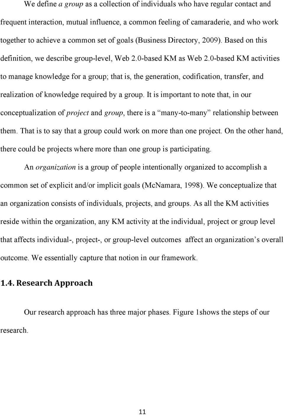 0-based KM activities to manage knowledge for a group; that is, the generation, codification, transfer, and realization of knowledge required by a group.