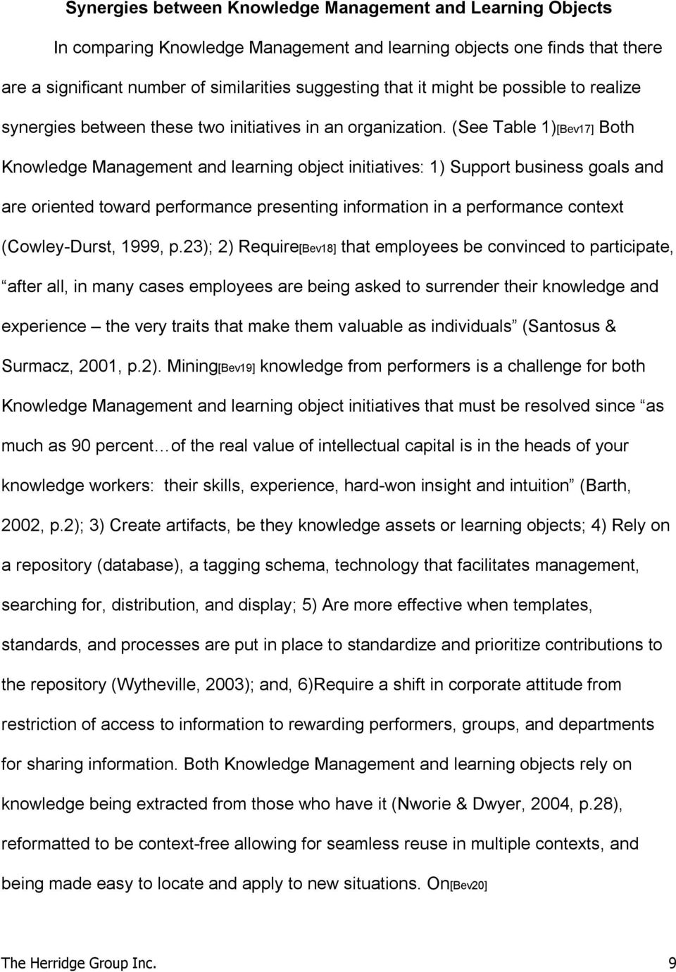 (See Table 1)[Bev17] Both Knowledge Management and learning object initiatives: 1) Support business goals and are oriented toward performance presenting information in a performance context