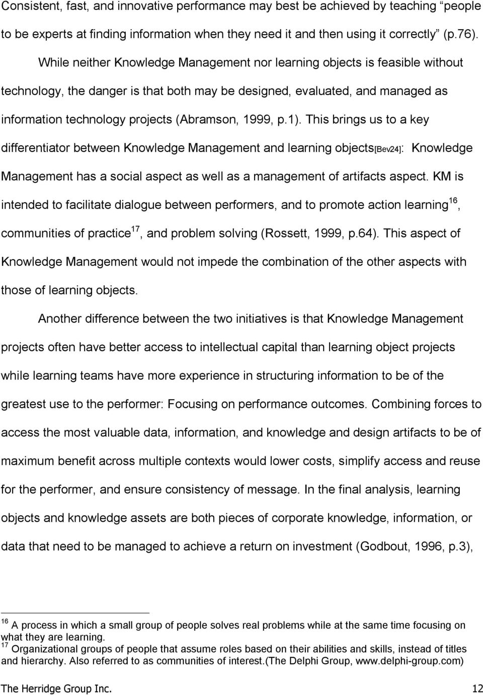 1999, p.1). This brings us to a key differentiator between Knowledge Management and learning objects[bev24]: Knowledge Management has a social aspect as well as a management of artifacts aspect.