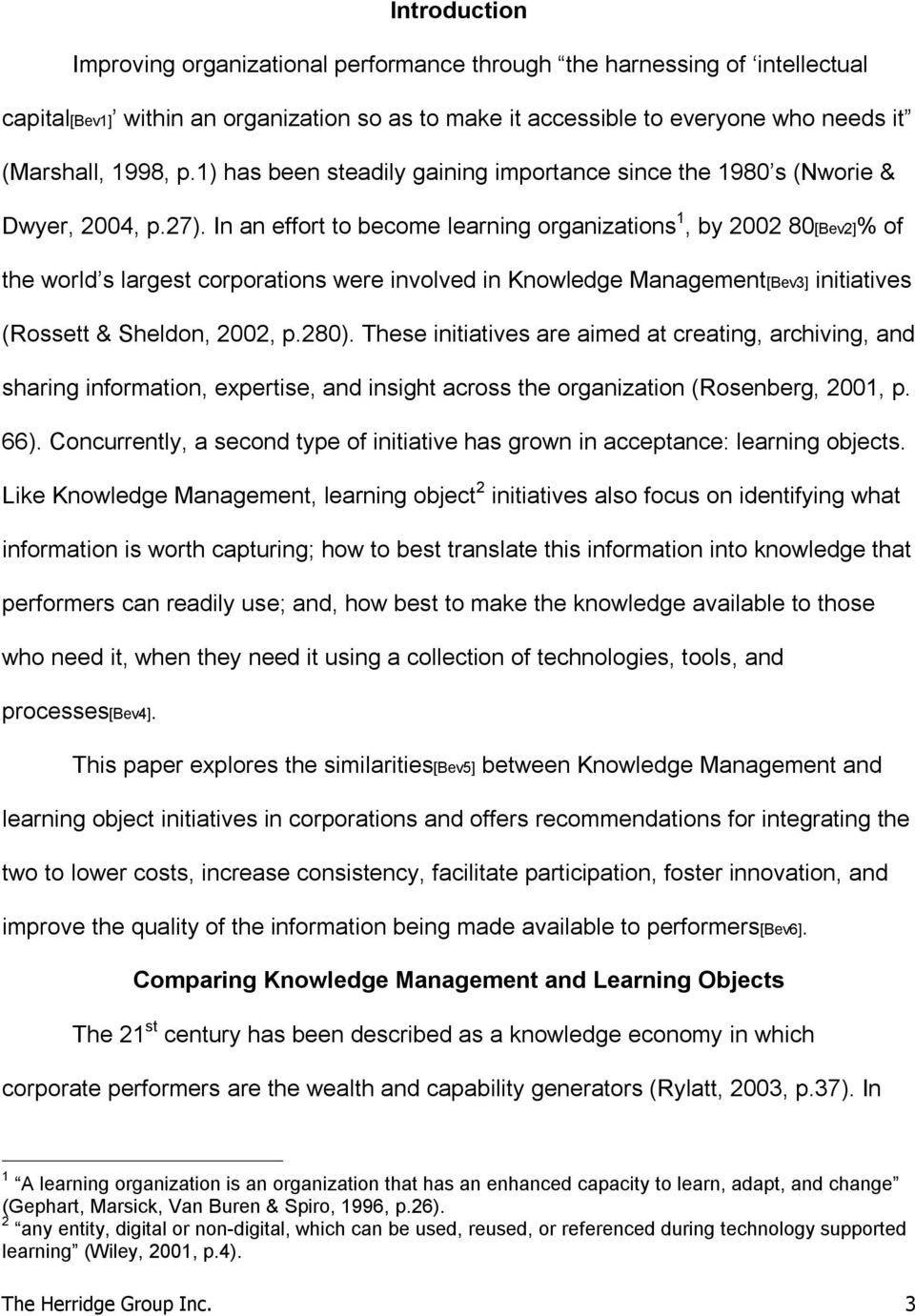 In an effort to become learning organizations 1, by 2002 80[Bev2]% of the world s largest corporations were involved in Knowledge Management[Bev3] initiatives (Rossett & Sheldon, 2002, p.280).