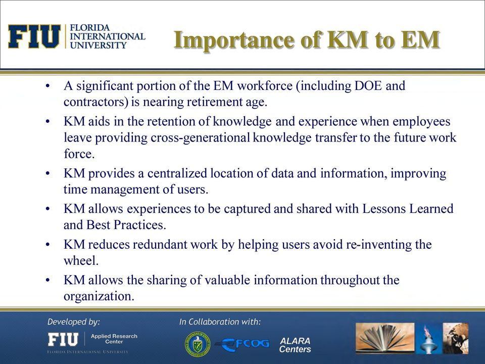 KM provides a centralized location of data and information, improving time management of users.