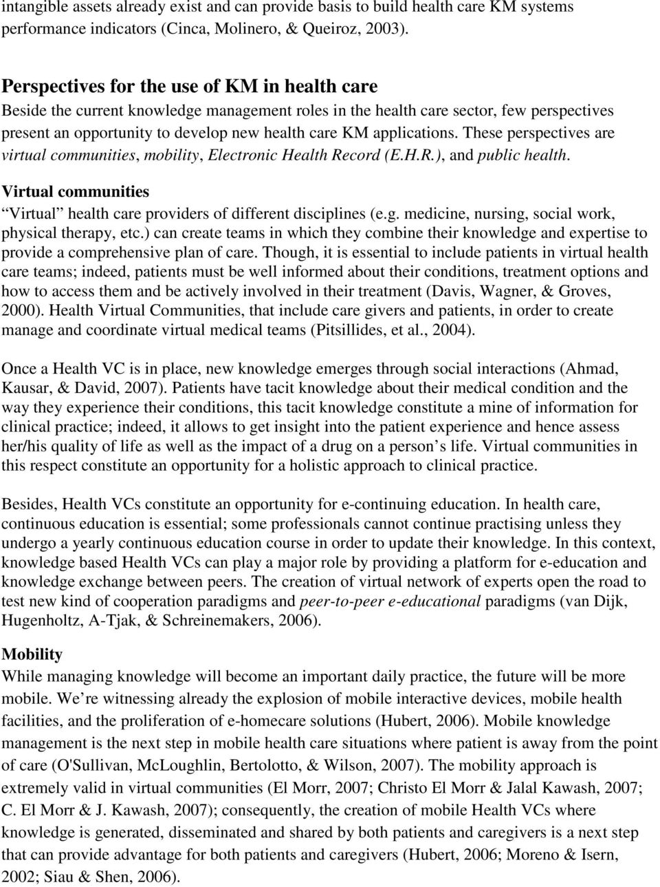 applications. These perspectives are virtual communities, mobility, Electronic Health Record (E.H.R.), and public health. Virtual communities Virtual health care providers of different disciplines (e.