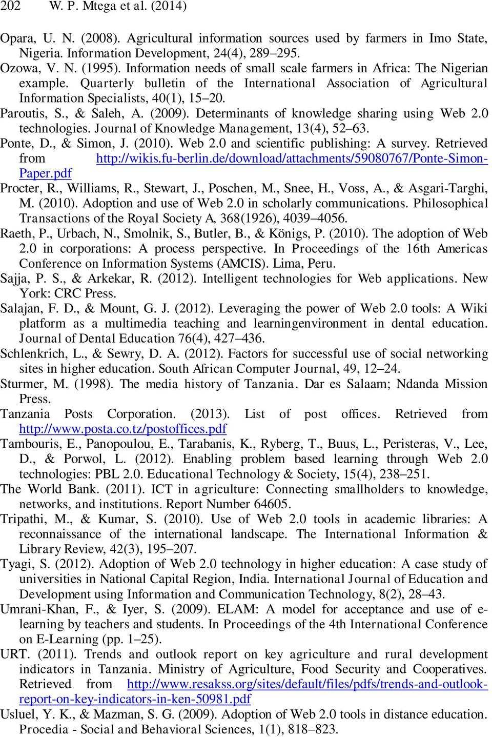 , & Saleh, A. (2009). Determinants of knowledge sharing using Web 2.0 technologies. Journal of Knowledge Management, 13(4), 52 63. Ponte, D., & Simon, J. (2010). Web 2.0 and scientific publishing: A survey.