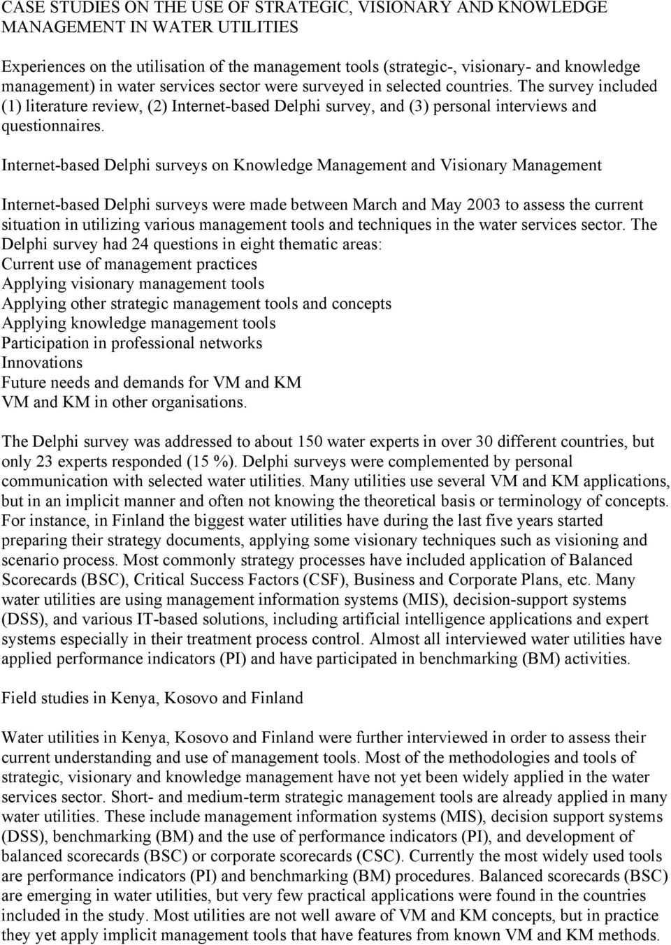 Internet-based Delphi surveys on Knowledge Management and Visionary Management Internet-based Delphi surveys were made between March and May 2003 to assess the current situation in utilizing various