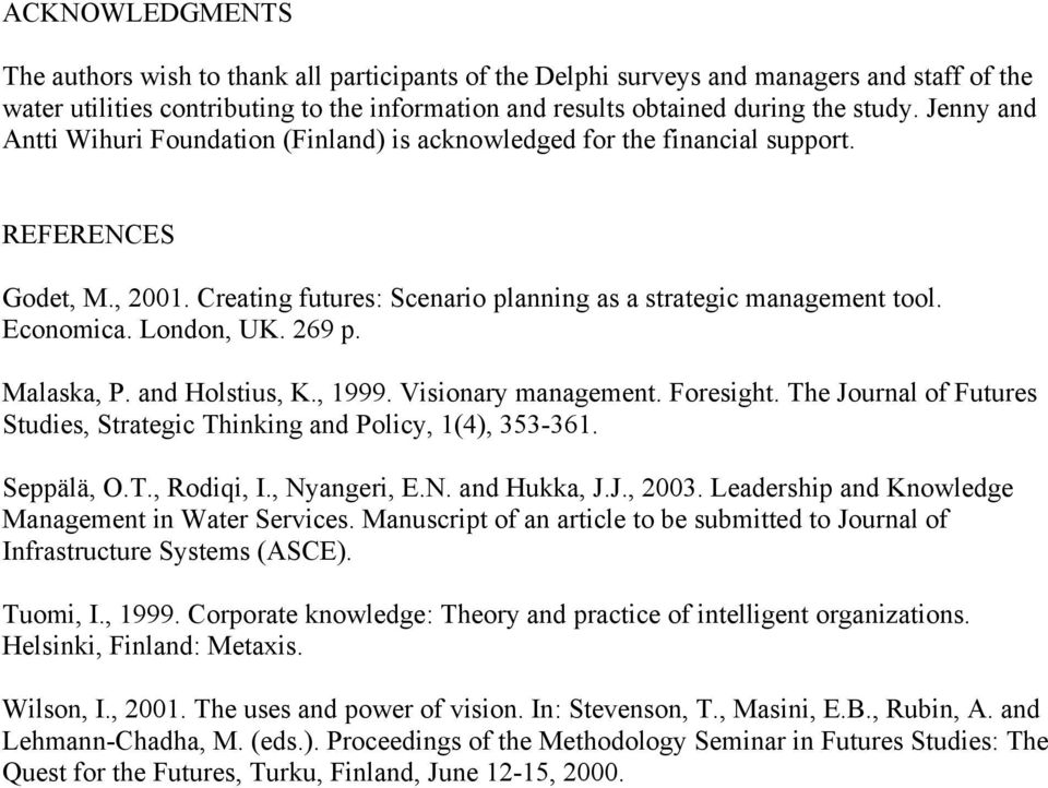 London, UK. 269 p. Malaska, P. and Holstius, K., 1999. Visionary management. Foresight. The Journal of Futures Studies, Strategic Thinking and Policy, 1(4), 353-361. Seppälä, O.T., Rodiqi, I.