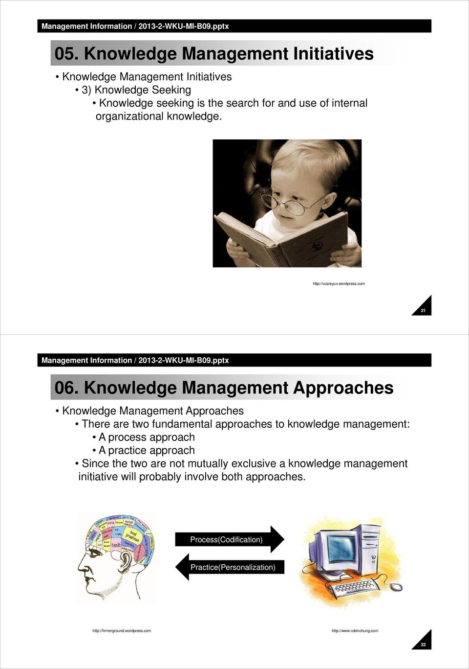 Knowledge Management Approaches Knowledge Management Approaches There are two fundamental approaches to knowledge management: A process approach A
