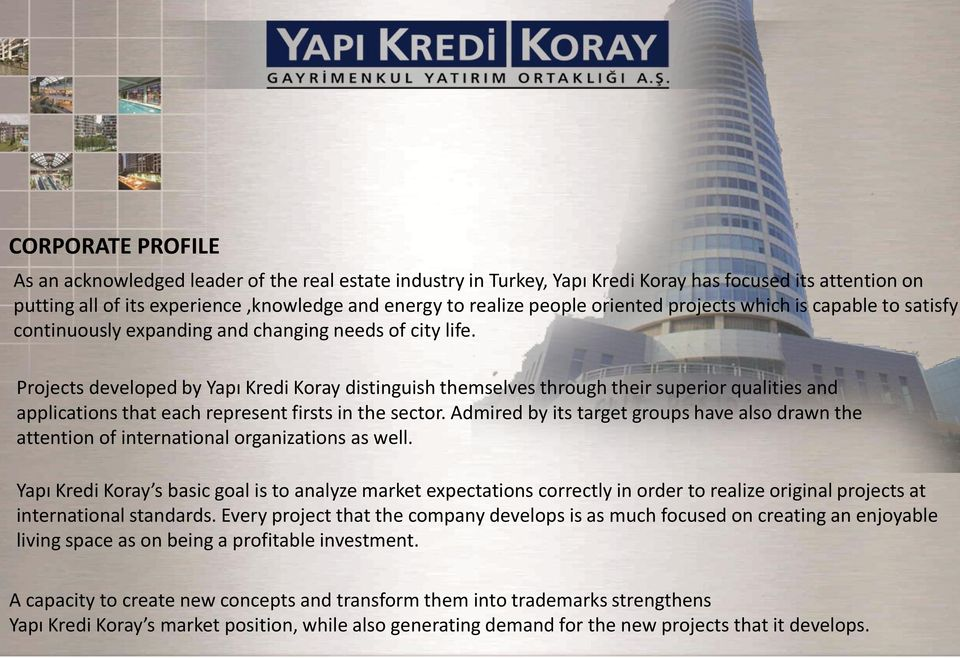 Projects developed by Yapı Kredi Koray distinguish themselves through their superior qualities and applications that each represent firsts in the sector.