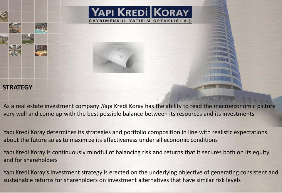 effectiveness under all economic conditions Yapı Kredi Koray is continuously mindful of balancing risk and returns that it secures both on its equity and for shareholders Yapı