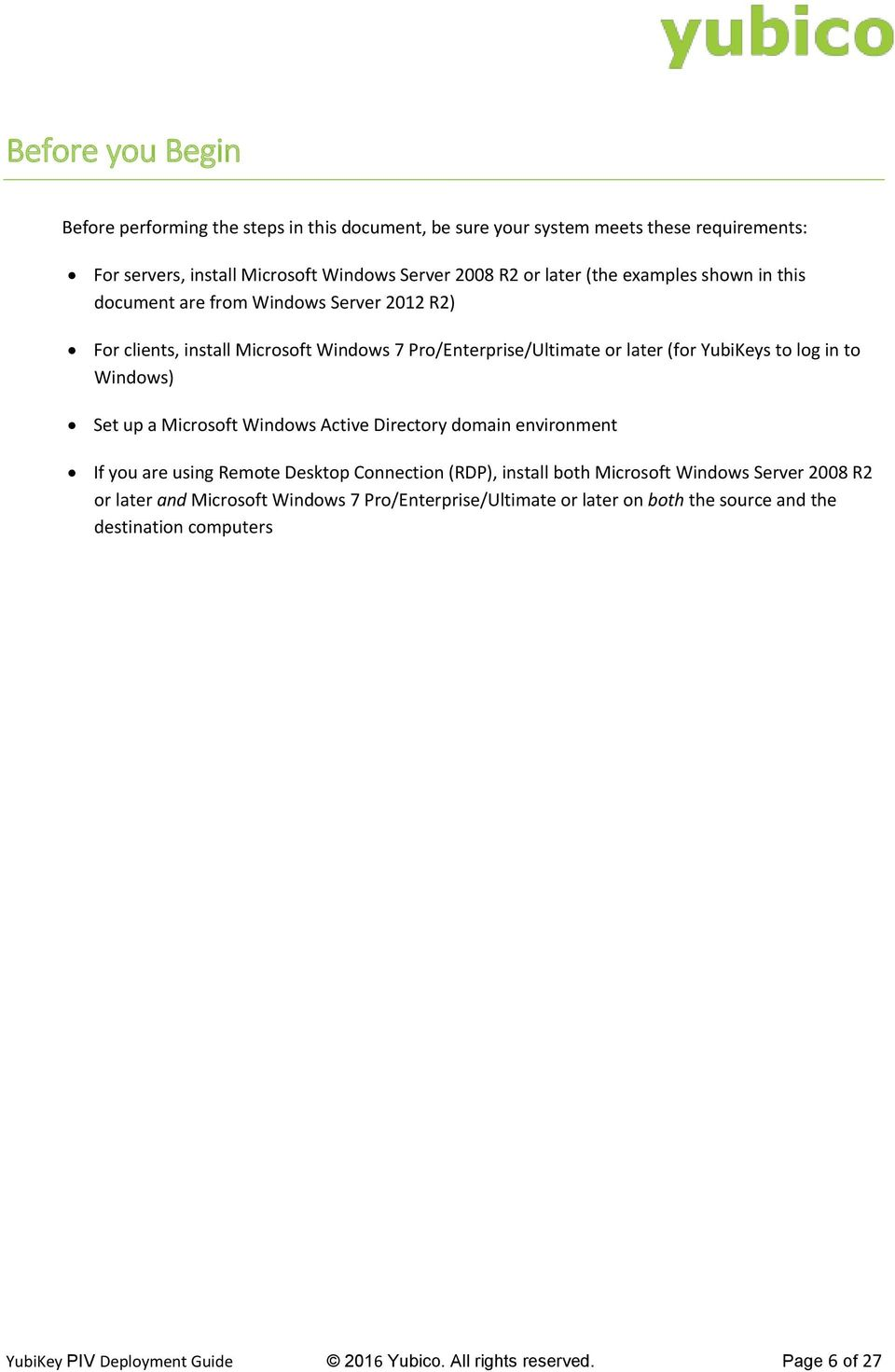 Windows) Set up a Microsoft Windows Active Directory domain environment If you are using Remote Desktop Connection (RDP), install both Microsoft Windows Server 2008 R2 or