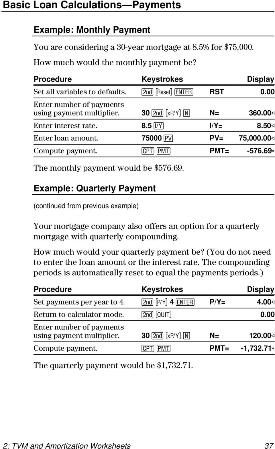 69 The monthly payment would be $576.69. Example: Quarterly Payment (continued from previous example) Your mortgage company also offers an option for a quarterly mortgage with quarterly compounding.