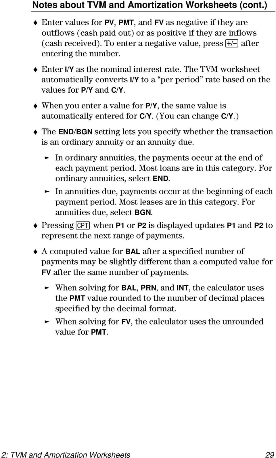The TVM worksheet automatically converts I/Y to a per period rate based on the values for P/Y and C/Y. When you enter a value for P/Y, the same value is automatically entered for C/Y.