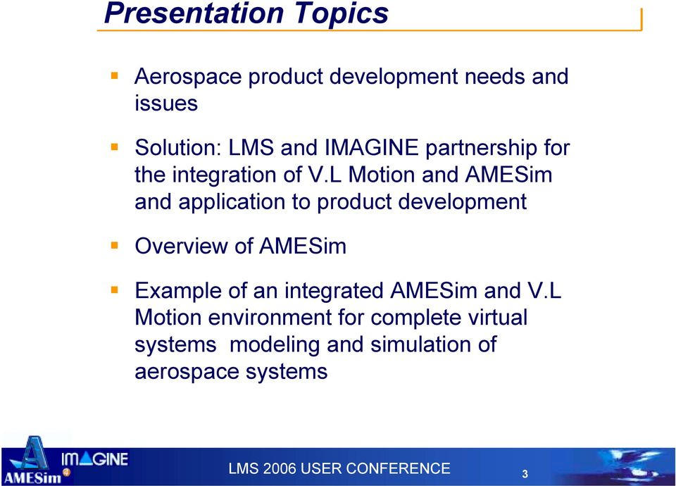 L Motion and AMESim and application to product development! Overview of AMESim!