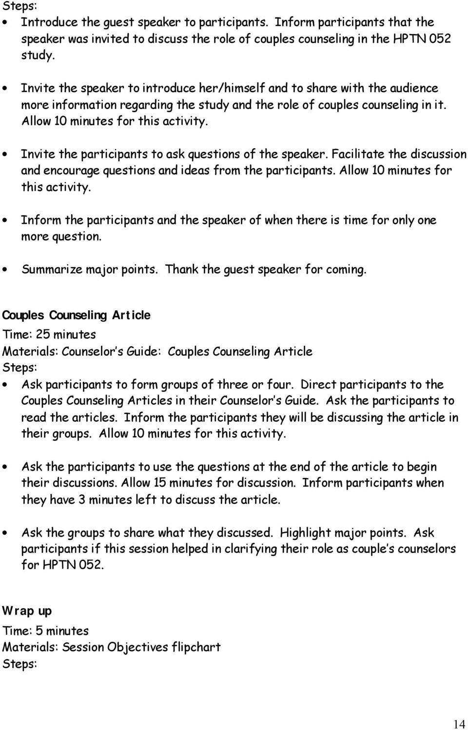 Invite the participants to ask questions of the speaker. Facilitate the discussion and encourage questions and ideas from the participants. Allow 10 minutes for this activity.