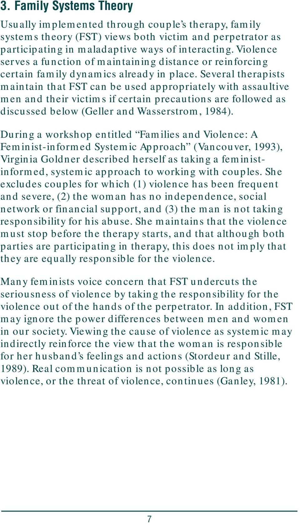 Several therapists maintain that FST can be used appropriately with assaultive men and their victims if certain precautions are followed as discussed below (Geller and Wasserstrom, 1984).