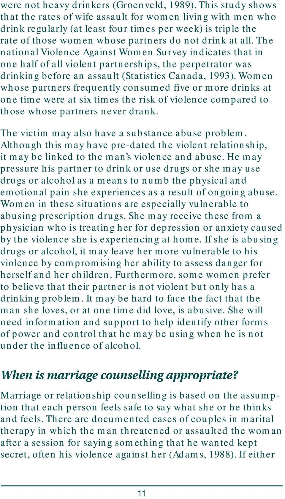 The national Violence Against Women Survey indicates that in one half of all violent partnerships, the perpetrator was drinking before an assault (Statistics Canada, 1993).