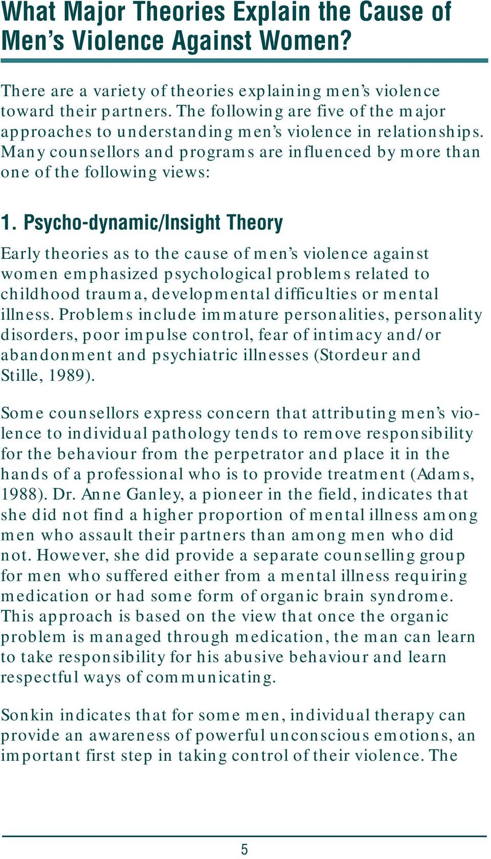 Psycho-dynamic/Insight Theory Early theories as to the cause of men s violence against women emphasized psychological problems related to childhood trauma, developmental difficulties or mental