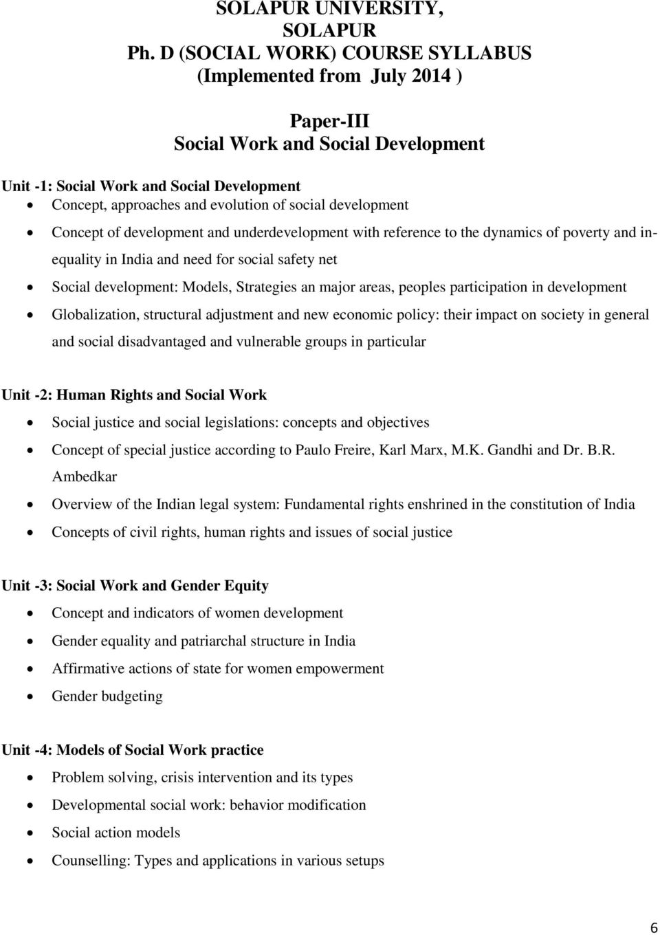 development Concept of development and underdevelopment with reference to the dynamics of poverty and inequality in India and need for social safety net Social development: Models, Strategies an