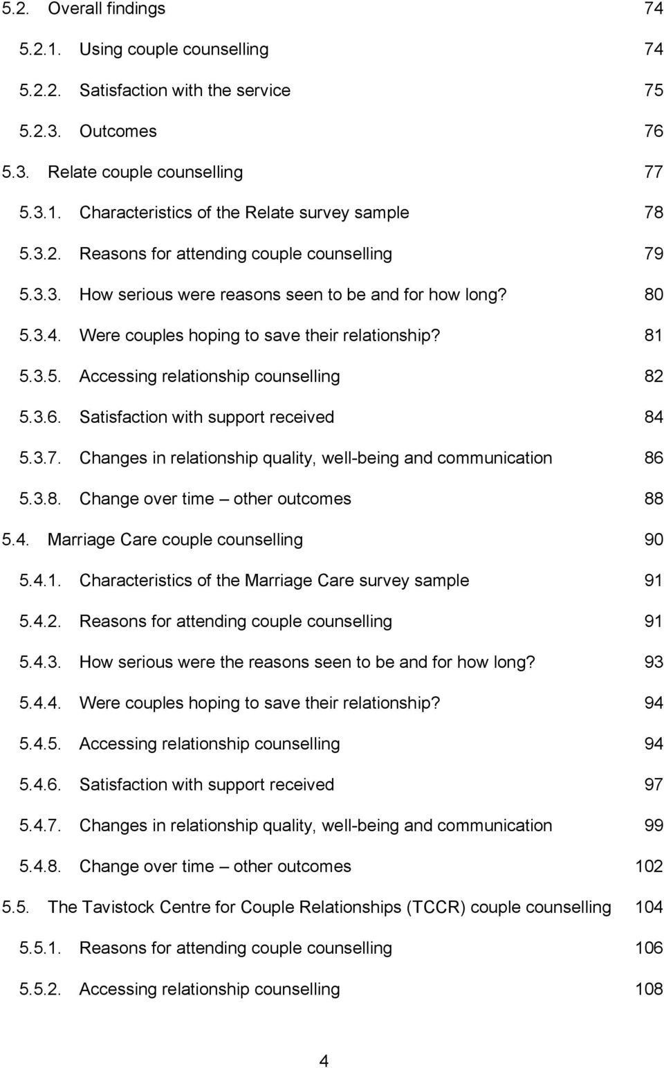 81 Accessing relationship counselling 82 Satisfaction with support received 84 Changes in relationship quality, well-being and communication 86 Change over time other outcomes 88 5.4. Marriage Care couple counselling 90 5.