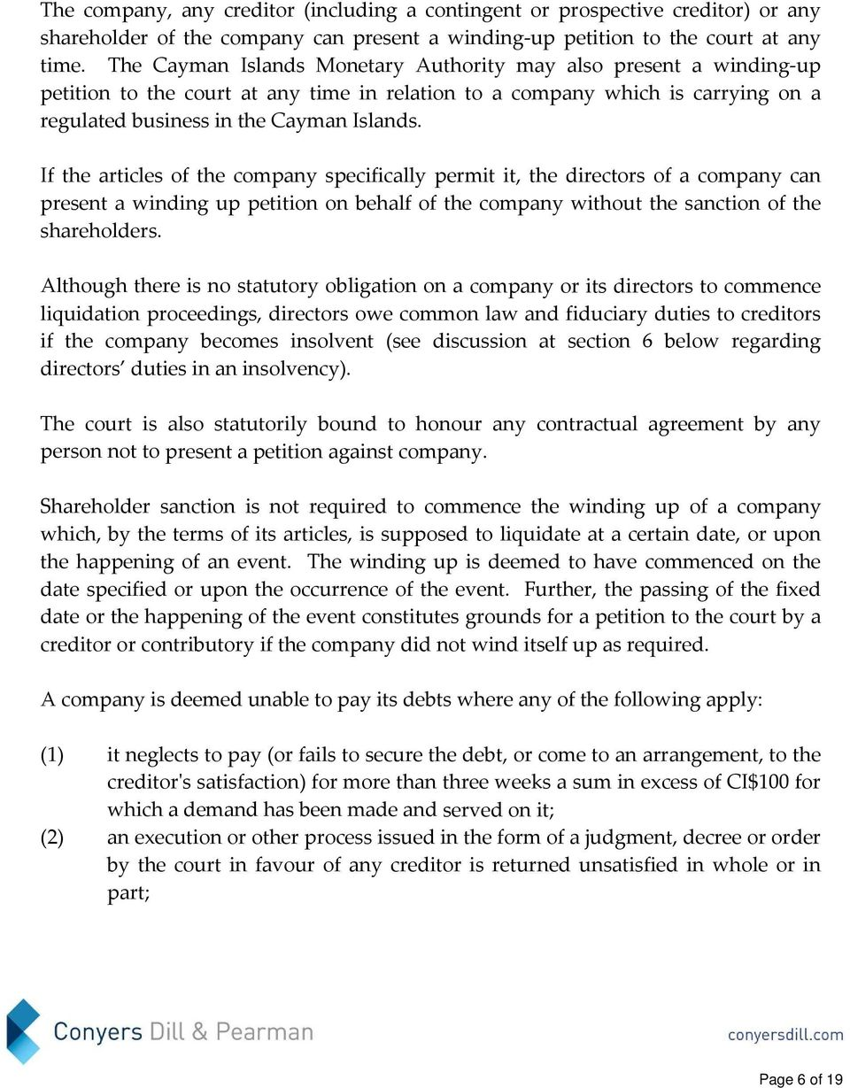 If the articles of the company specifically permit it, the directors of a company can present a winding up petition on behalf of the company without the sanction of the shareholders.