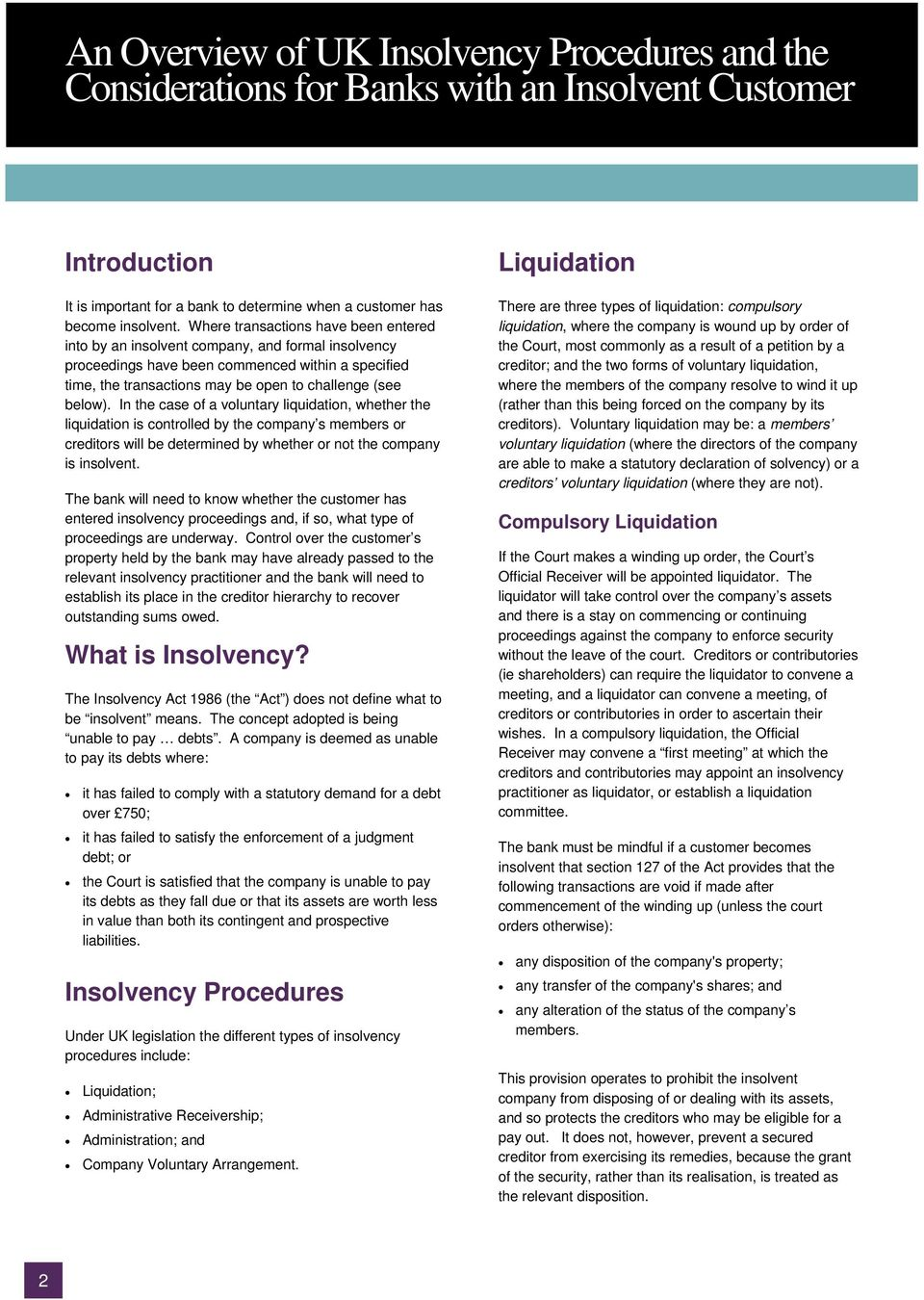 In the case of a voluntary liquidation, whether the liquidation is controlled by the company s members or creditors will be determined by whether or not the company is insolvent.