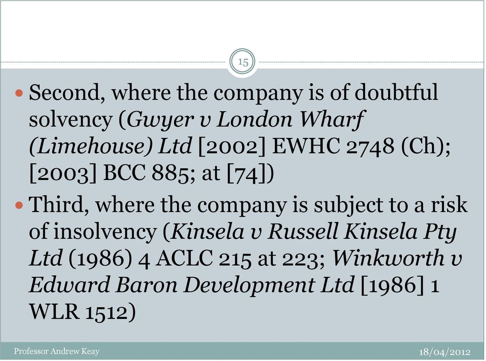 the company is subject to a risk of insolvency (Kinsela v Russell Kinsela Pty