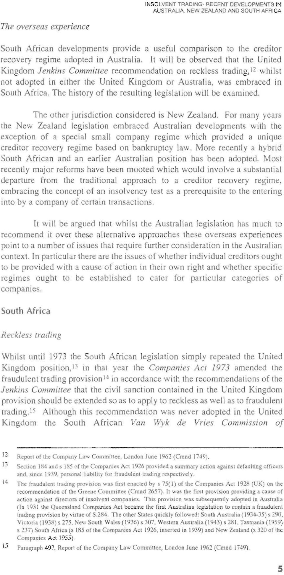 [t will be observed that the United Kingdom Jenkins Committee recommendation on reckless trading, 12 whilst not adopted in either the United Kingdom or Australia, was embraced in South Africa.