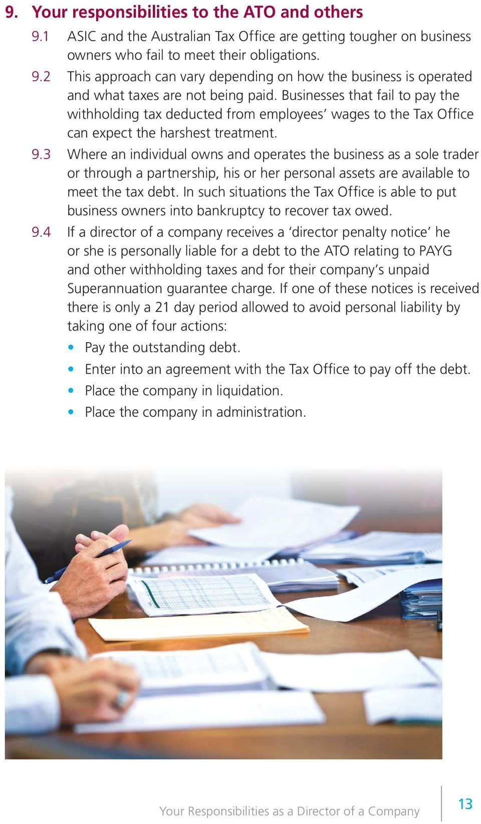 3 Where an individual owns and operates the business as a sole trader or through a partnership, his or her personal assets are available to meet the tax debt.