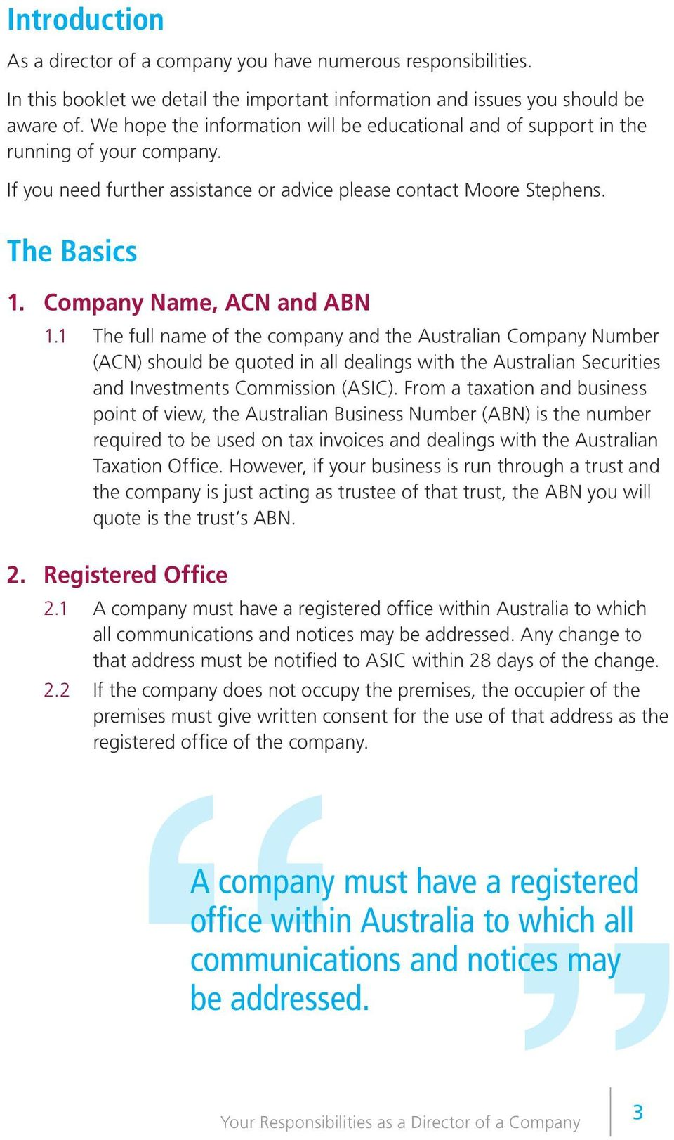 Company Name, ACN and ABN 1.1 The full name of the company and the Australian Company Number (ACN) should be quoted in all dealings with the Australian Securities and Investments Commission (ASIC).