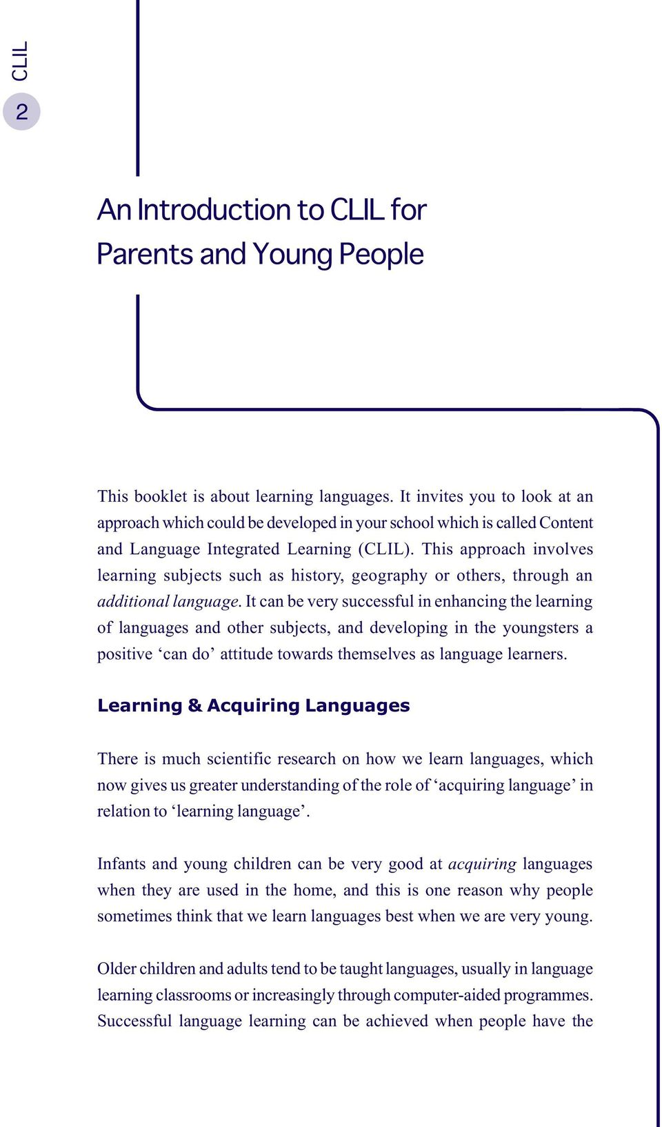 This approach involves learning subjects such as history, geography or others, through an additional language.
